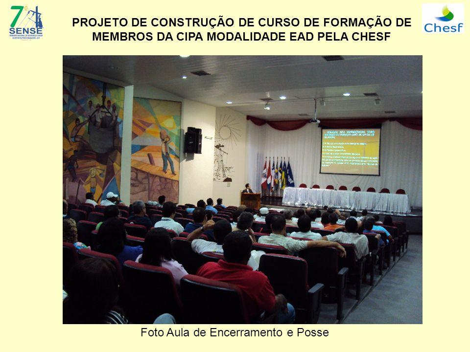 PROJETO DE CONSTRUÇÃO DE CURSO DE FORMAÇÃO DE MEMBROS DA CIPA MODALIDADE EAD PELA CHESF Foto Aula de Encerramento e Posse