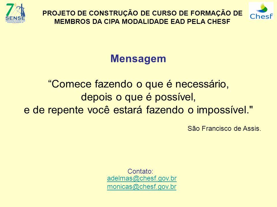 Mensagem Comece fazendo o que é necessário, depois o que é possível, e de repente você estará fazendo o impossível.