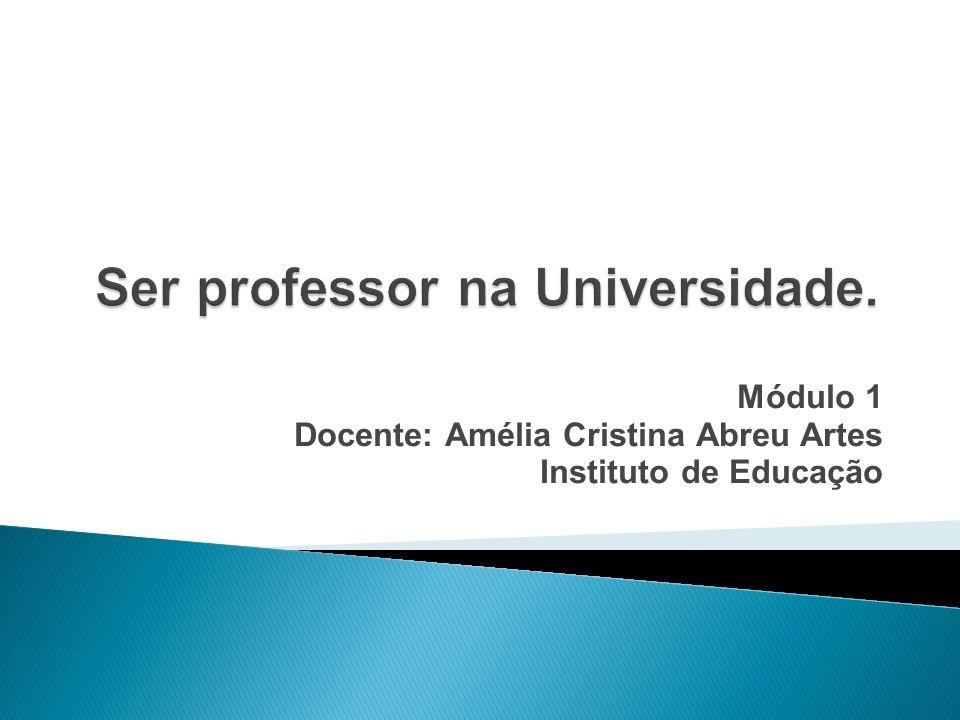 Módulo 1 Docente: Amélia Cristina Abreu Artes Instituto de Educação