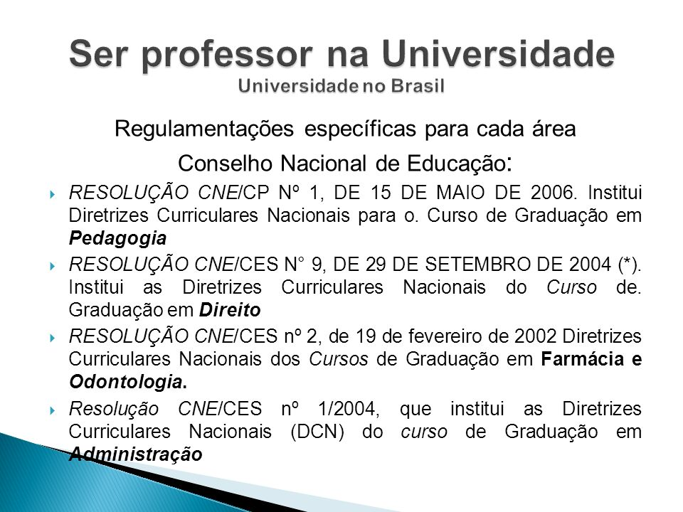 Regulamentações específicas para cada área Conselho Nacional de Educação : RESOLUÇÃO CNE/CP Nº 1, DE 15 DE MAIO DE 2006. Institui Diretrizes Curricula