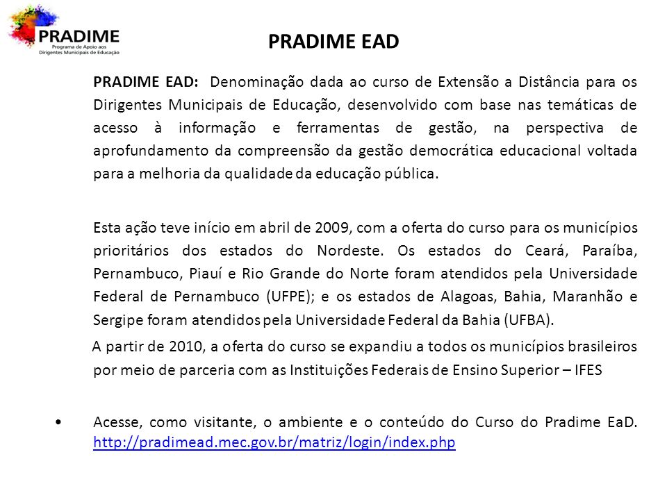 PRADIME EAD PRADIME EAD: Denominação dada ao curso de Extensão a Distância para os Dirigentes Municipais de Educação, desenvolvido com base nas temáti
