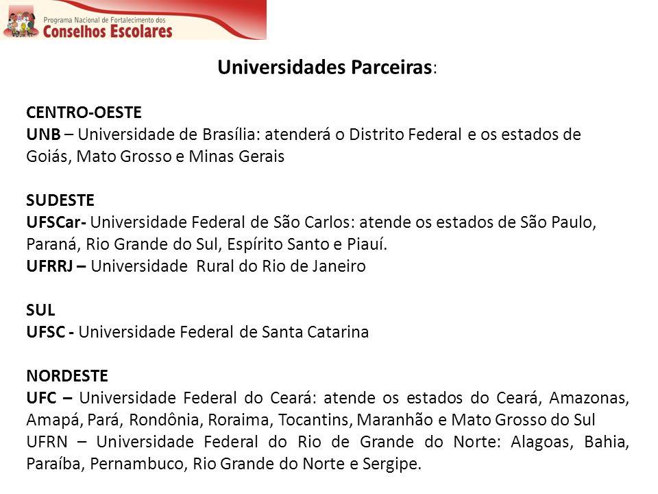 Universidades Parceiras : CENTRO-OESTE UNB – Universidade de Brasília: atenderá o Distrito Federal e os estados de Goiás, Mato Grosso e Minas Gerais S