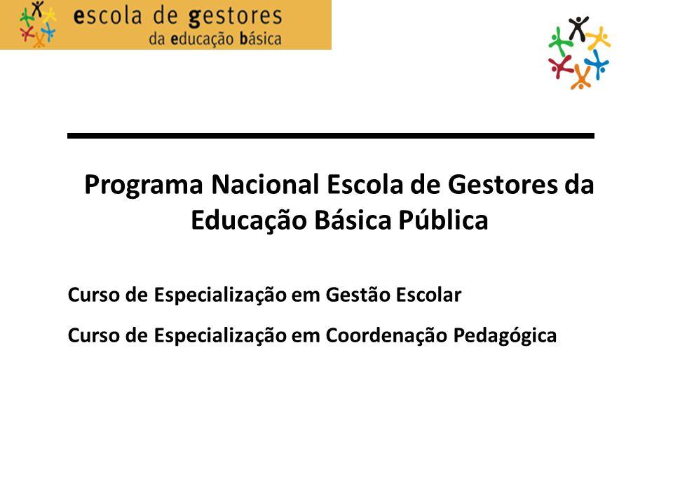Programa Nacional Escola de Gestores da Educação Básica Pública Curso de Especialização em Gestão Escolar Curso de Especialização em Coordenação Pedag