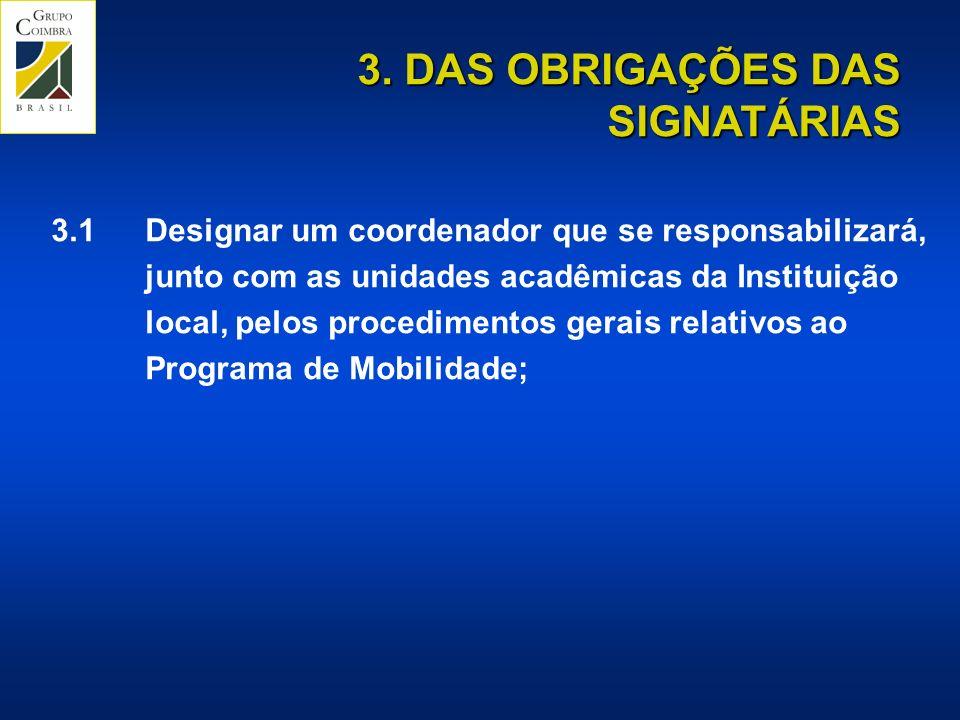 3. DAS OBRIGAÇÕES DAS SIGNATÁRIAS 3.1Designar um coordenador que se responsabilizará, junto com as unidades acadêmicas da Instituição local, pelos pro