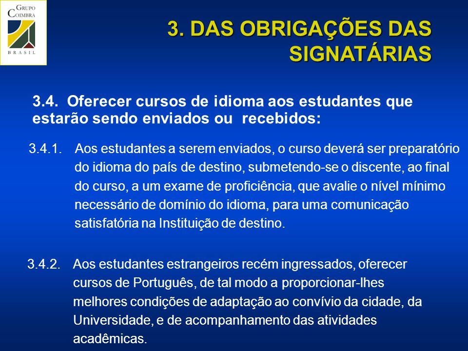 3.4.2.Aos estudantes estrangeiros recém ingressados, oferecer cursos de Português, de tal modo a proporcionar-lhes melhores condições de adaptação ao convívio da cidade, da Universidade, e de acompanhamento das atividades acadêmicas.
