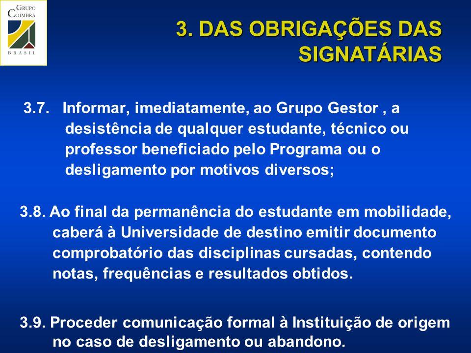 3.7. Informar, imediatamente, ao Grupo Gestor, a desistência de qualquer estudante, técnico ou professor beneficiado pelo Programa ou o desligamento p