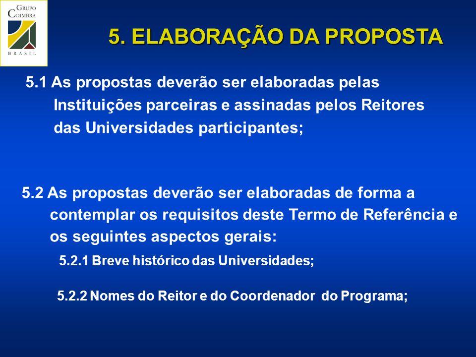 5. ELABORAÇÃO DA PROPOSTA 5.1 As propostas deverão ser elaboradas pelas Instituições parceiras e assinadas pelos Reitores das Universidades participan