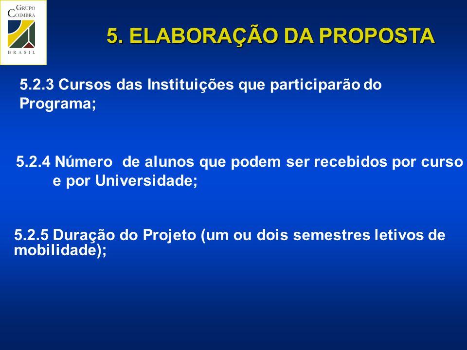 5. ELABORAÇÃO DA PROPOSTA 5.2.5 Duração do Projeto (um ou dois semestres letivos de mobilidade); 5.2.3 Cursos das Instituições que participarão do Pro