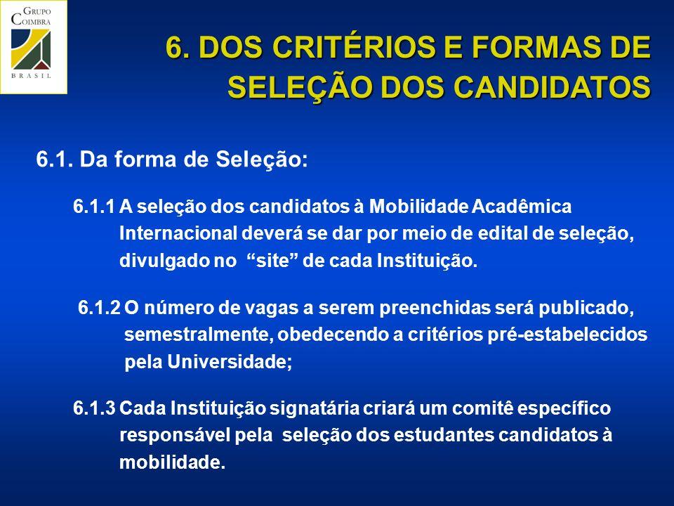 6.1.3 Cada Instituição signatária criará um comitê específico responsável pela seleção dos estudantes candidatos à mobilidade.
