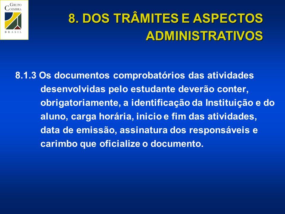 8. DOS TRÂMITES E ASPECTOS ADMINISTRATIVOS 8.1.3 Os documentos comprobatórios das atividades desenvolvidas pelo estudante deverão conter, obrigatoriam