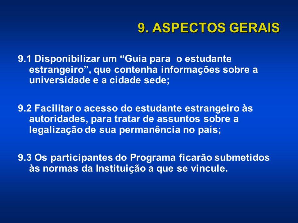 9. ASPECTOS GERAIS 9.1 Disponibilizar um Guia para o estudante estrangeiro, que contenha informações sobre a universidade e a cidade sede; 9.2 Facilit
