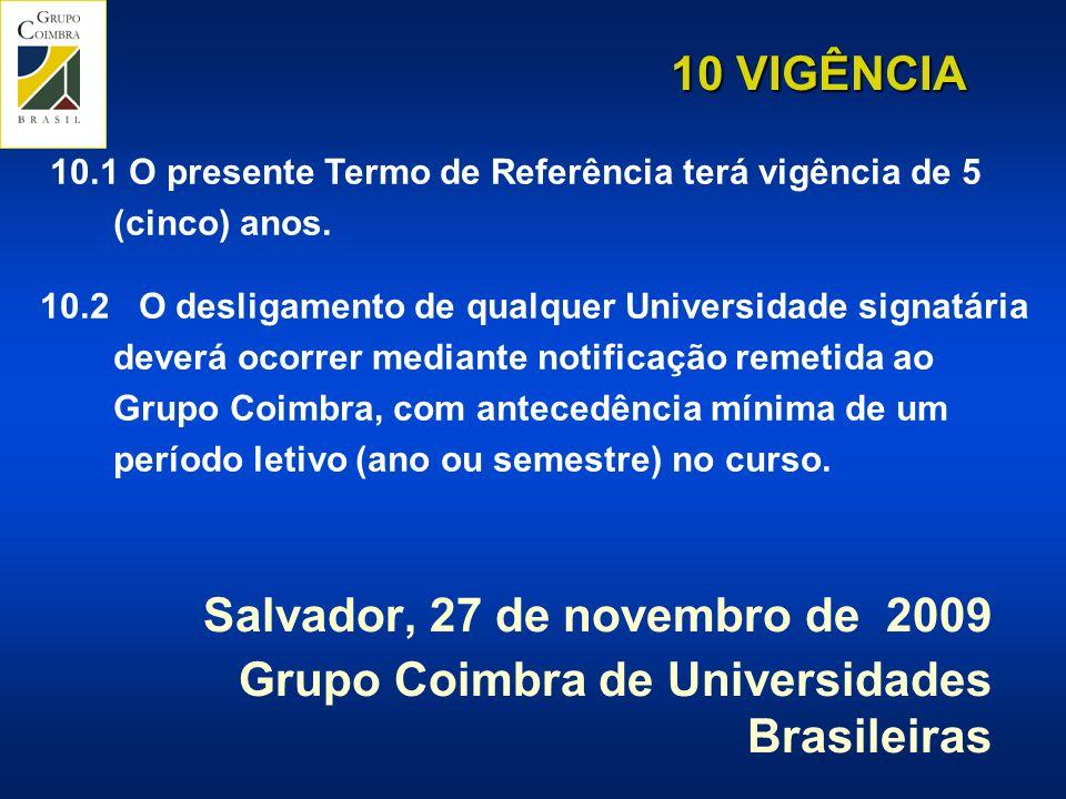 Salvador, 27 de novembro de 2009 Grupo Coimbra de Universidades Brasileiras 10 VIGÊNCIA 10.1 O presente Termo de Referência terá vigência de 5 (cinco) anos.