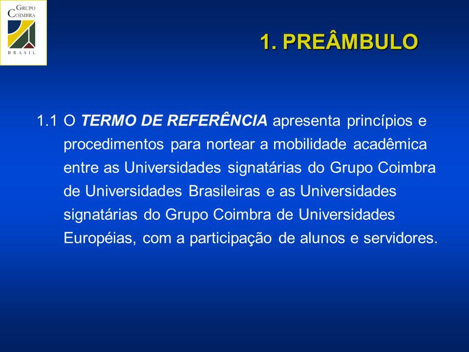 1.1O TERMO DE REFERÊNCIA apresenta princípios e procedimentos para nortear a mobilidade acadêmica entre as Universidades signatárias do Grupo Coimbra de Universidades Brasileiras e as Universidades signatárias do Grupo Coimbra de Universidades Européias, com a participação de alunos e servidores.
