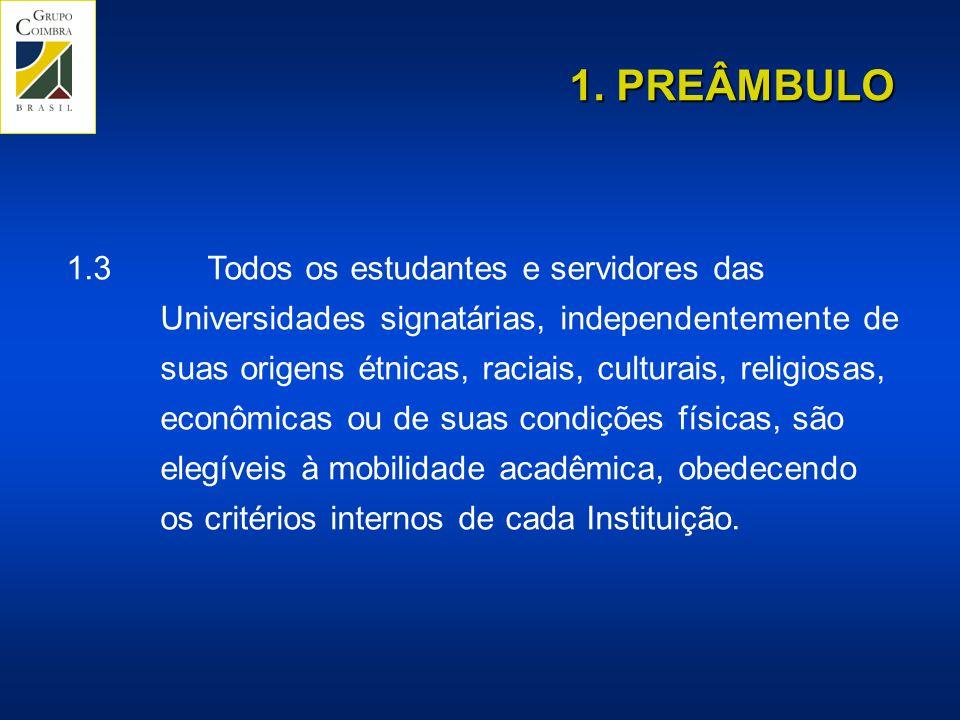 1.3Todos os estudantes e servidores das Universidades signatárias, independentemente de suas origens étnicas, raciais, culturais, religiosas, econômicas ou de suas condições físicas, são elegíveis à mobilidade acadêmica, obedecendo os critérios internos de cada Instituição.