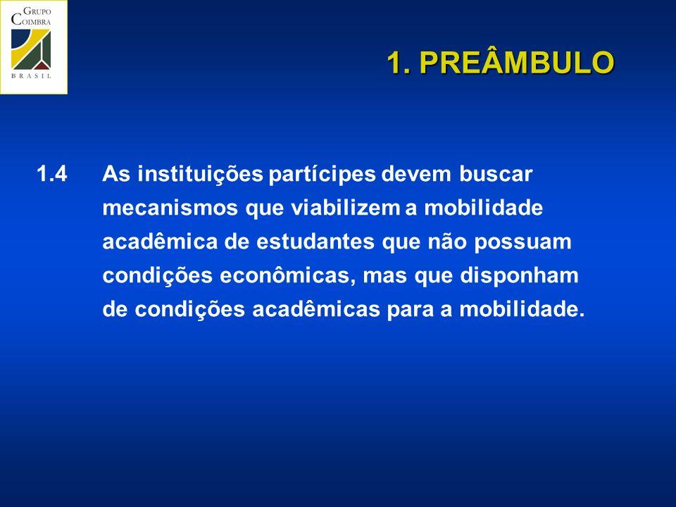 1.4 As instituições partícipes devem buscar mecanismos que viabilizem a mobilidade acadêmica de estudantes que não possuam condições econômicas, mas que disponham de condições acadêmicas para a mobilidade.