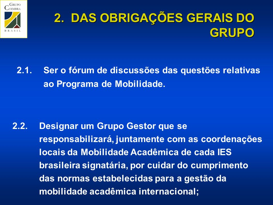 2.2.Designar um Grupo Gestor que se responsabilizará, juntamente com as coordenações locais da Mobilidade Acadêmica de cada IES brasileira signatária, por cuidar do cumprimento das normas estabelecidas para a gestão da mobilidade acadêmica internacional; 2.