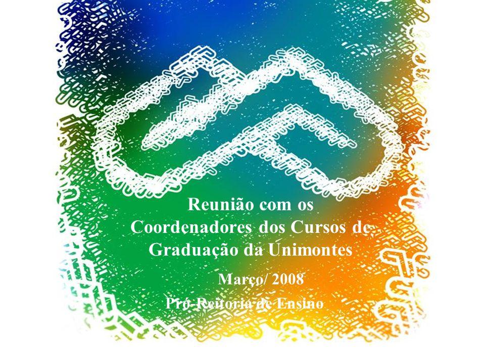 Reunião com os Coordenadores dos Cursos de Graduação da Unimontes Pró-Reitoria de Ensino Março/ 2008