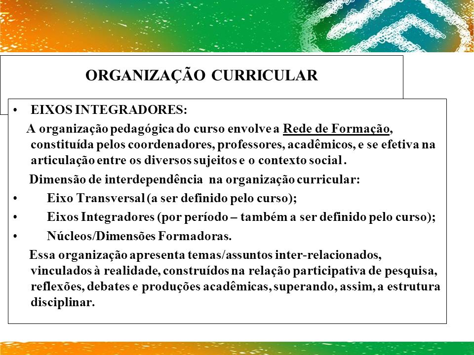 ORGANIZAÇÃO CURRICULAR EIXOS INTEGRADORES: A organização pedagógica do curso envolve a Rede de Formação, constituída pelos coordenadores, professores,