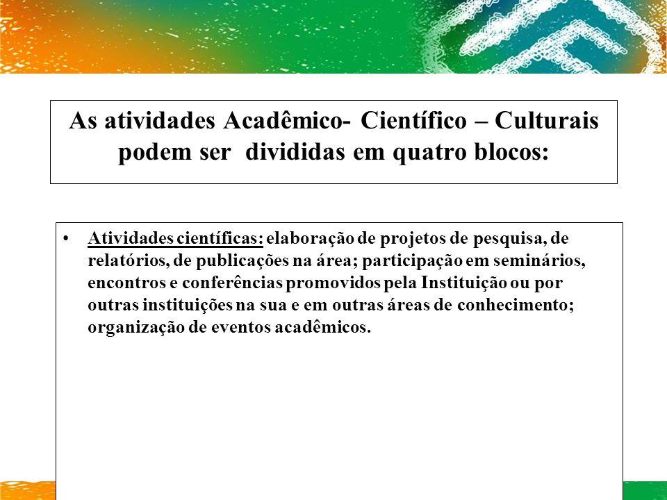 As atividades Acadêmico- Científico – Culturais podem ser divididas em quatro blocos: Atividades científicas: elaboração de projetos de pesquisa, de r