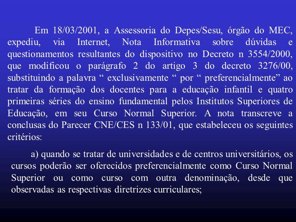 Em 18/03/2001, a Assessoria do Depes/Sesu, órgão do MEC, expediu, via Internet, Nota Informativa sobre dúvidas e questionamentos resultantes do dispos