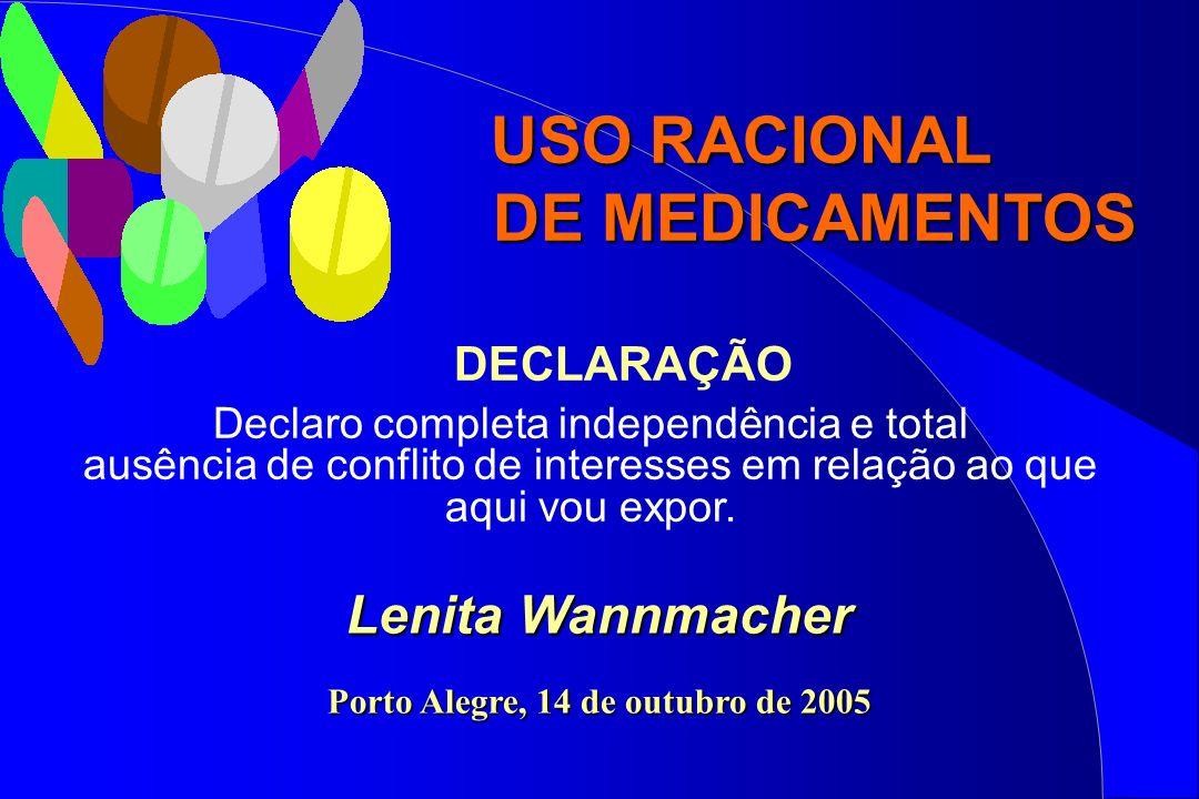 Lenita Wannmacher Porto Alegre, 14 de outubro de 2005 USO RACIONAL DE MEDICAMENTOS DECLARAÇÃO Declaro completa independência e total ausência de confl