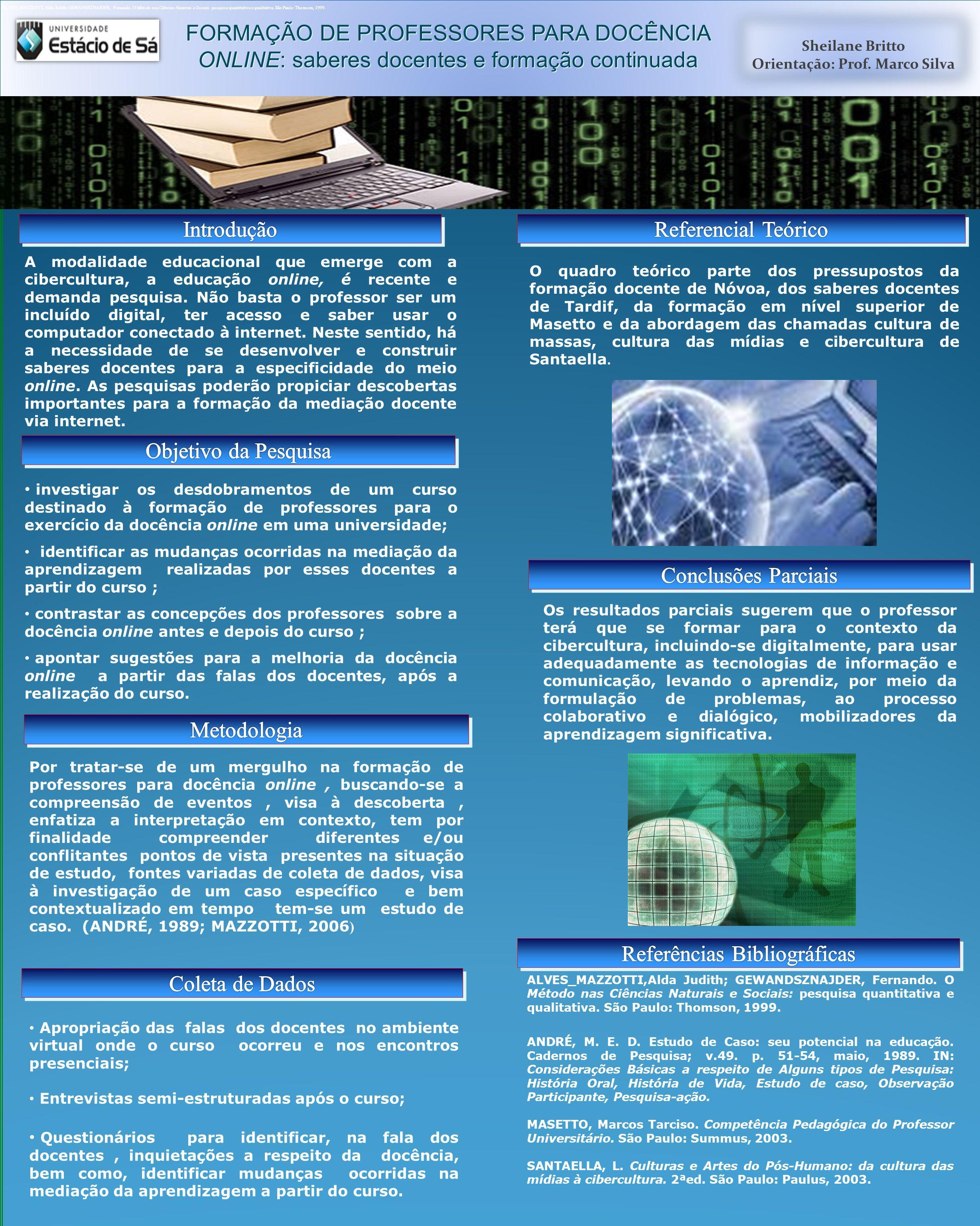FORMAÇÃO DE PROFESSORES PARA DOCÊNCIA ONLINE: saberes docentes e formação continuada A modalidade educacional que emerge com a cibercultura, a educação online, é recente e demanda pesquisa.