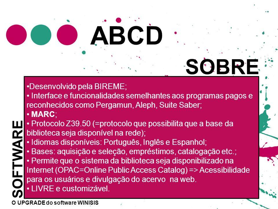 ABCD SOFTWARE Desenvolvido pela BIREME; Interface e funcionalidades semelhantes aos programas pagos e reconhecidos como Pergamun, Aleph, Suite Saber;