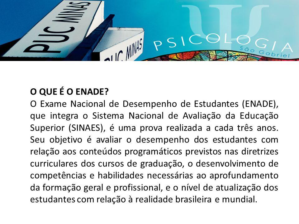 O QUE É O ENADE? O Exame Nacional de Desempenho de Estudantes (ENADE), que integra o Sistema Nacional de Avaliação da Educação Superior (SINAES), é um