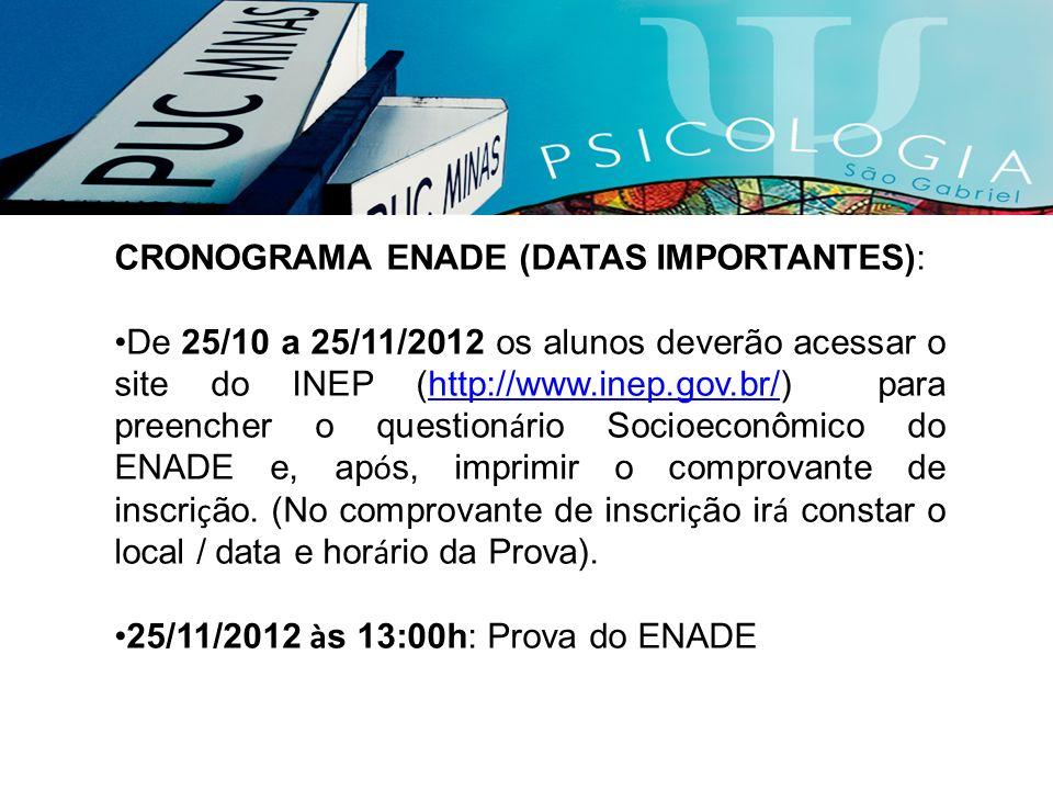 CRONOGRAMA ENADE (DATAS IMPORTANTES): De 25/10 a 25/11/2012 os alunos deverão acessar o site do INEP (http://www.inep.gov.br/) para preencher o questi