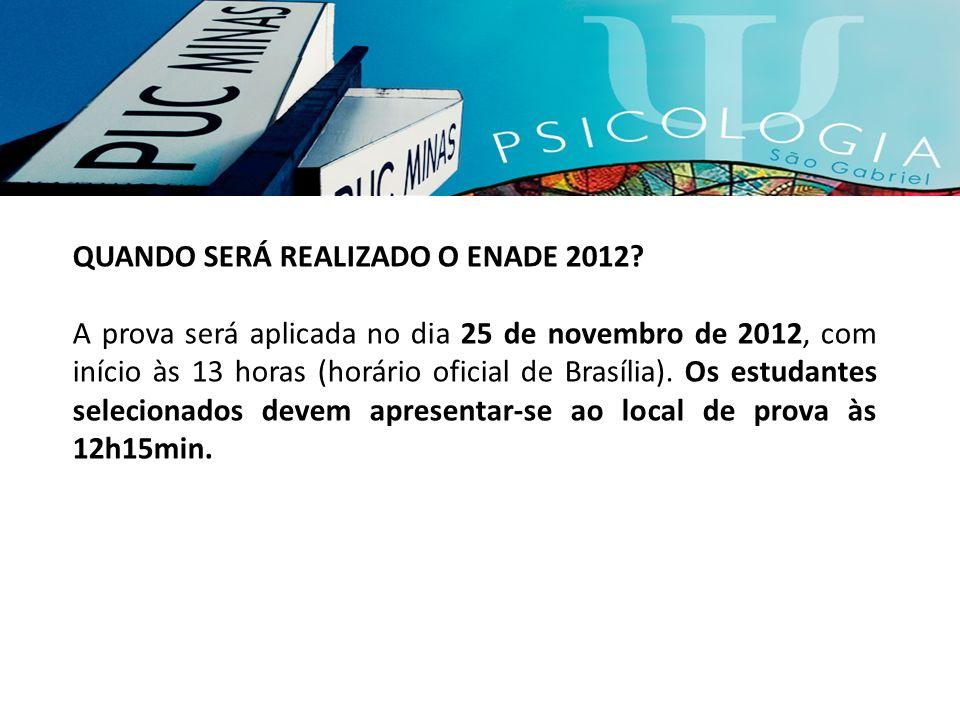 QUANDO SERÁ REALIZADO O ENADE 2012? A prova será aplicada no dia 25 de novembro de 2012, com início às 13 horas (horário oficial de Brasília). Os estu