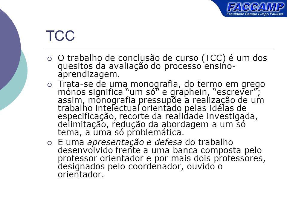 TCC O trabalho de conclusão de curso (TCC) é um dos quesitos da avaliação do processo ensino- aprendizagem. Trata-se de uma monografia, do termo em gr