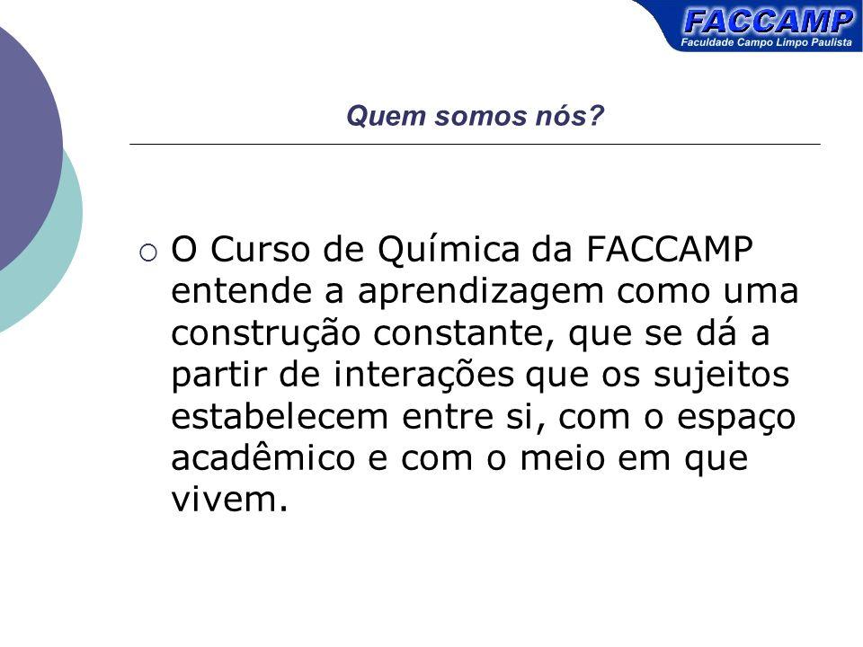 Quem somos nós? O Curso de Química da FACCAMP entende a aprendizagem como uma construção constante, que se dá a partir de interações que os sujeitos e