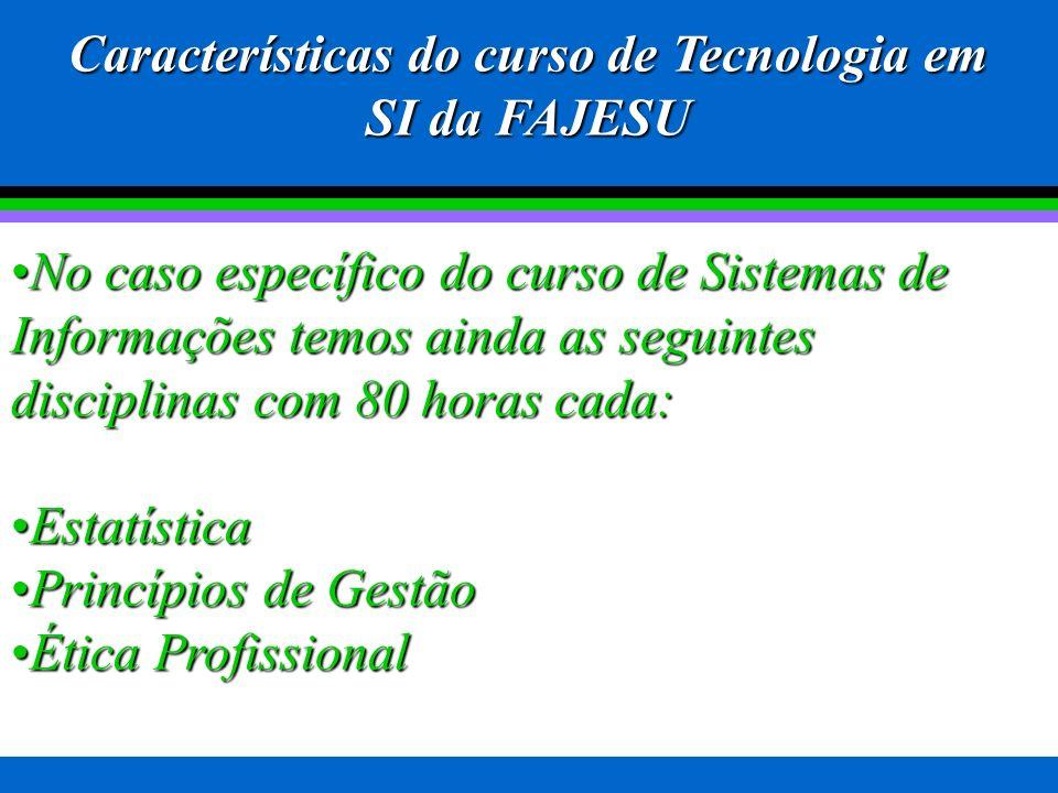 Características dos cursos de Tecnologia da FAJESU Essencialmente práticos, voltados para tendência do mercado de trabalho, além de oferecer ao aluno
