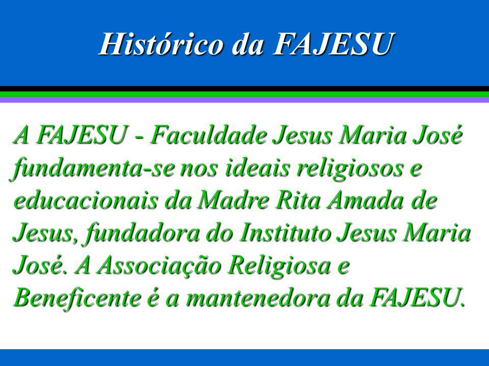 Histórico da FAJESU A FAJESU - Faculdade Jesus Maria José fundamenta-se nos ideais religiosos e educacionais da Madre Rita Amada de Jesus, fundadora do Instituto Jesus Maria José.