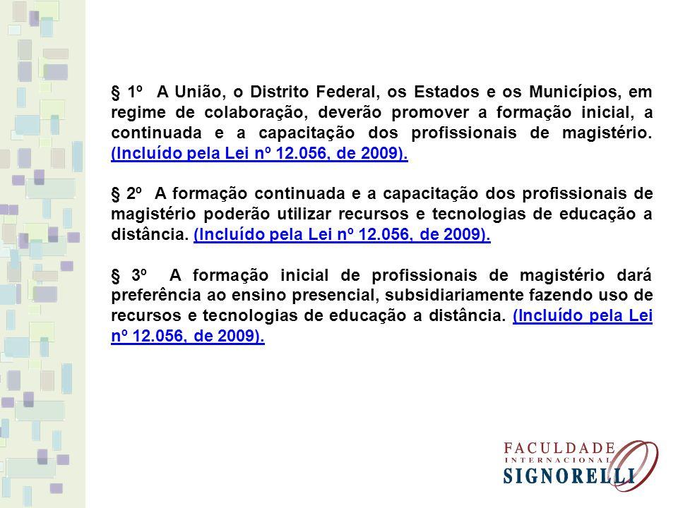 § 1º A União, o Distrito Federal, os Estados e os Municípios, em regime de colaboração, deverão promover a formação inicial, a continuada e a capacita