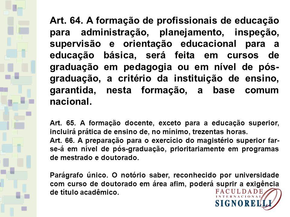 Art. 64. A formação de profissionais de educação para administração, planejamento, inspeção, supervisão e orientação educacional para a educação básic