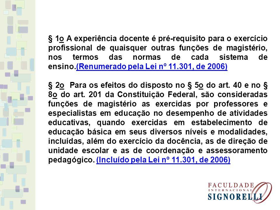 § 1o A experiência docente é pré-requisito para o exercício profissional de quaisquer outras funções de magistério, nos termos das normas de cada sist