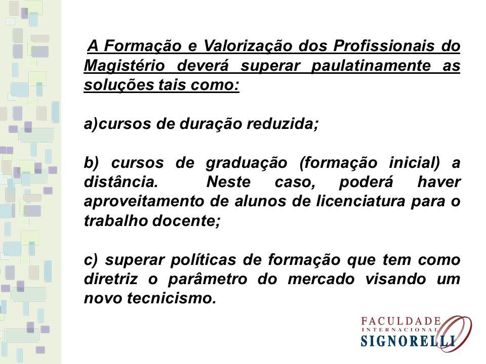 A Formação e Valorização dos Profissionais do Magistério deverá superar paulatinamente as soluções tais como: a)cursos de duração reduzida; b) cursos