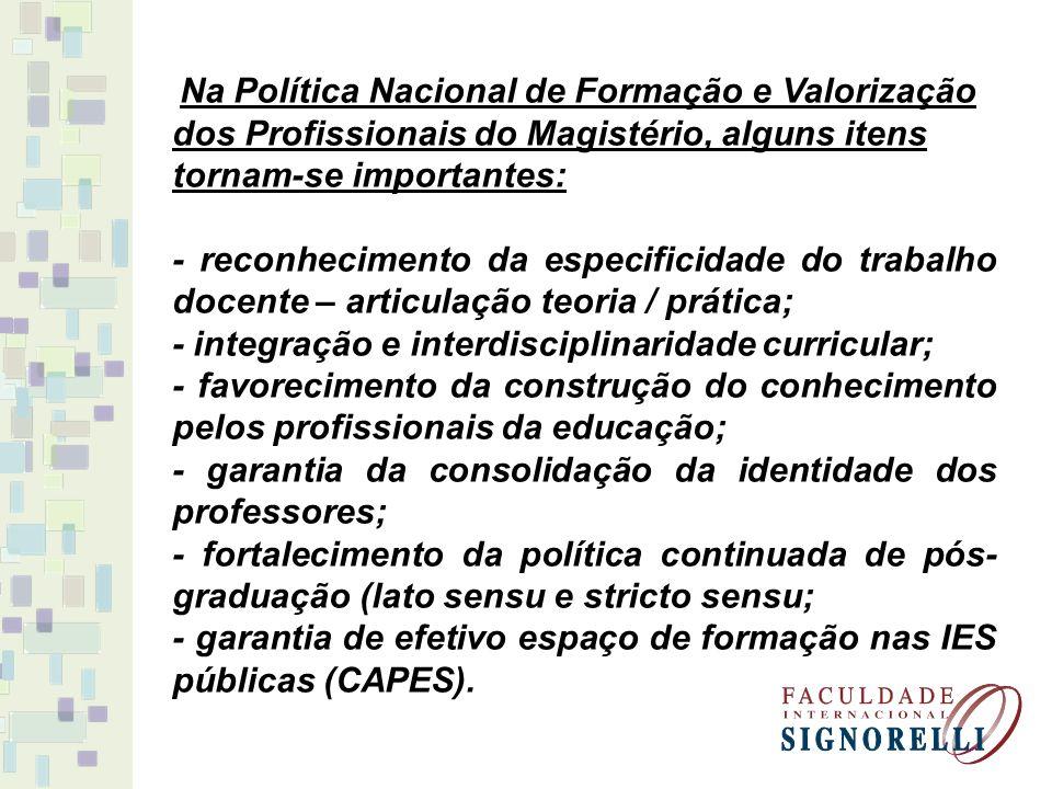 Na Política Nacional de Formação e Valorização dos Profissionais do Magistério, alguns itens tornam-se importantes: - reconhecimento da especificidade