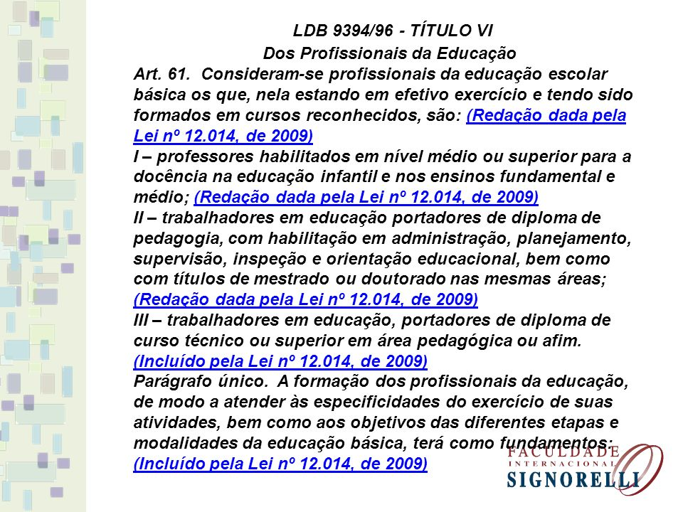I – a presença de sólida formação básica, que propicie o conhecimento dos fundamentos científicos e sociais de suas competências de trabalho; (Incluído pela Lei nº 12.014, de 2009)(Incluído pela Lei nº 12.014, de 2009) II – a associação entre teorias e práticas, mediante estágios supervisionados e capacitação em serviço; (Incluído pela Lei nº 12.014, de 2009)(Incluído pela Lei nº 12.014, de 2009) III – o aproveitamento da formação e experiências anteriores, em instituições de ensino e em outras atividades.