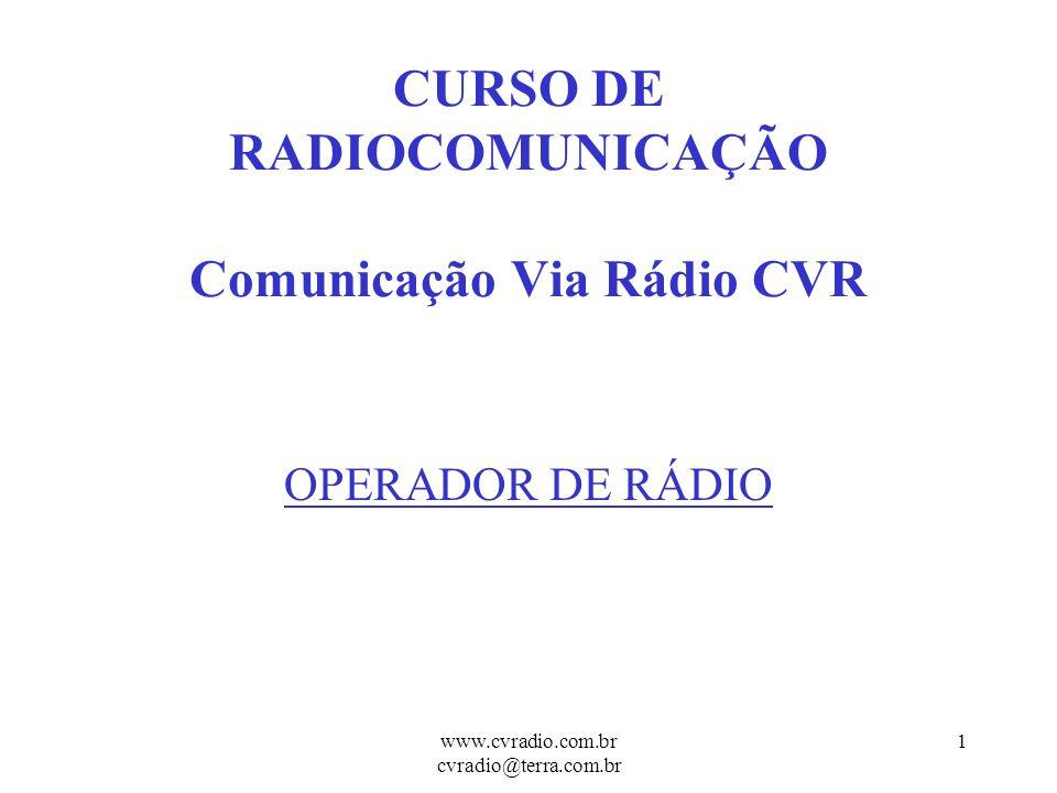 www.cvradio.com.br cvradio@terra.com.br 1 CURSO DE RADIOCOMUNICAÇÃO Comunicação Via Rádio CVR OPERADOR DE RÁDIO