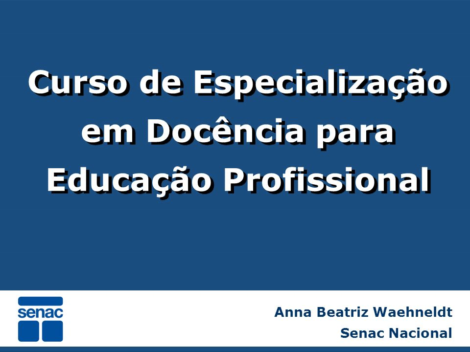 Os desafios do professor on-line Anna Beatriz Waehneldt Senac Nacional Curso de Especialização em Docência para Educação Profissional