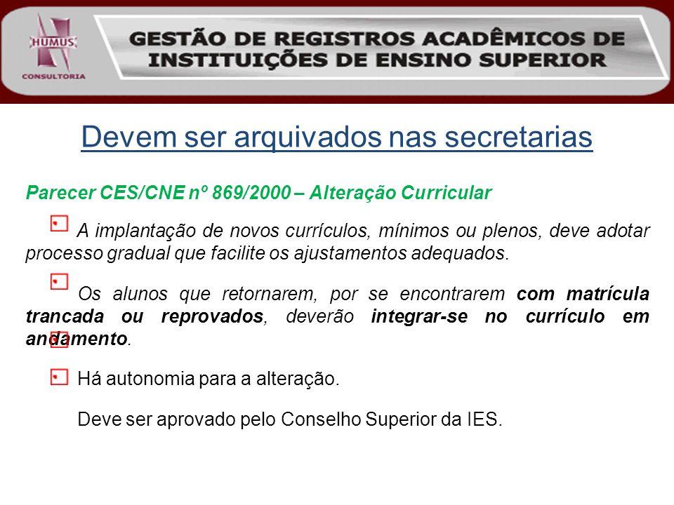 Devem ser arquivados nas secretarias Parecer CES/CNE nº 869/2000 – Alteração Curricular A implantação de novos currículos, mínimos ou plenos, deve ado