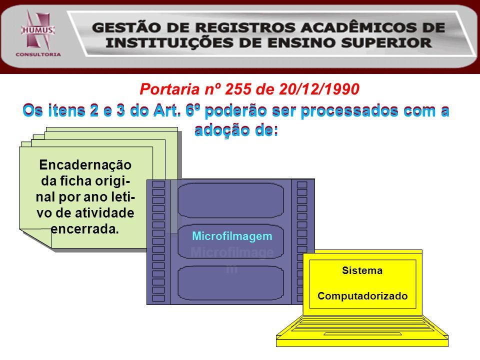 Os itens 2 e 3 do Art. 6º poderão ser processados com a adoção de: Encadernação da ficha origi- nal por ano leti- vo de atividade encerrada. Microfilm