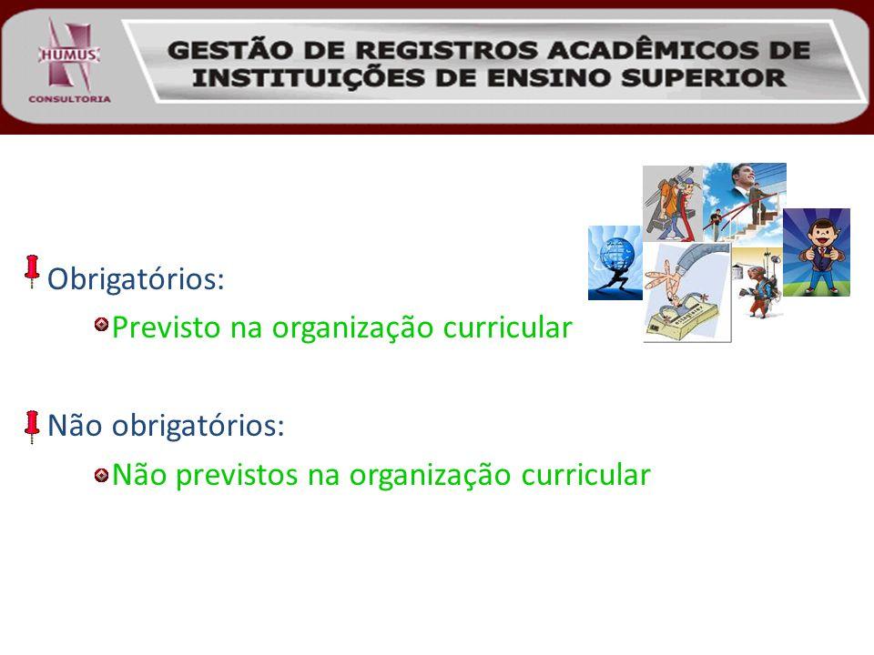 Obrigatórios: Previsto na organização curricular Não obrigatórios: Não previstos na organização curricular