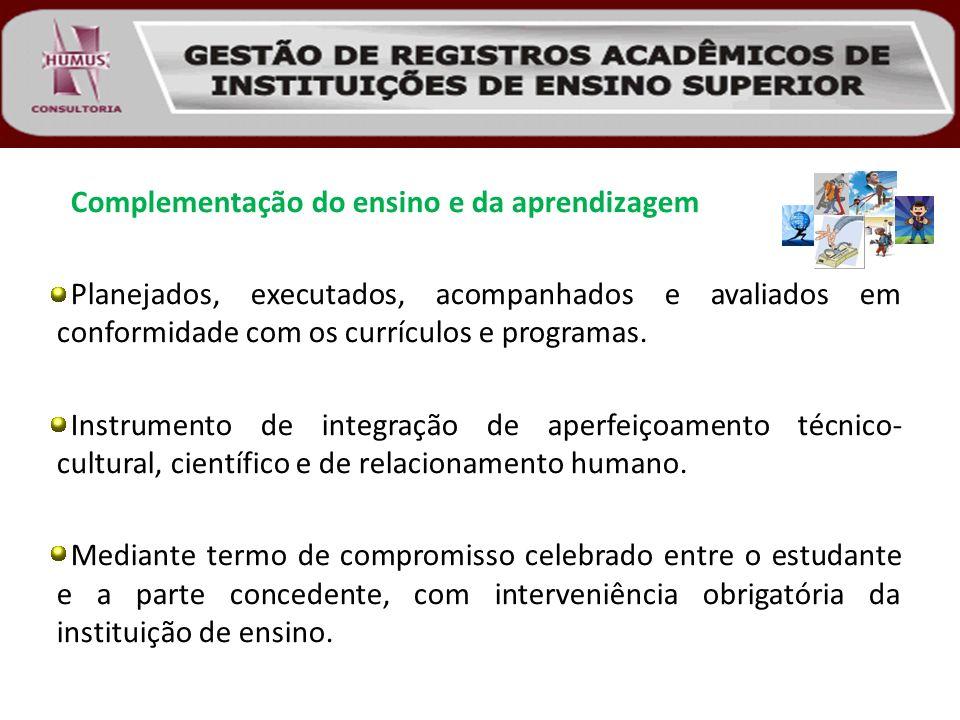 Complementação do ensino e da aprendizagem Planejados, executados, acompanhados e avaliados em conformidade com os currículos e programas. Instrumento