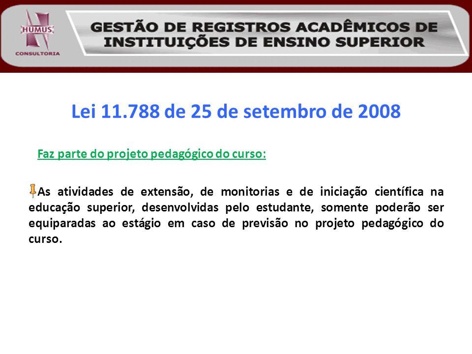Lei 11.788 de 25 de setembro de 2008 Faz parte do projeto pedagógico do curso: As atividades de extensão, de monitorias e de iniciação científica na e