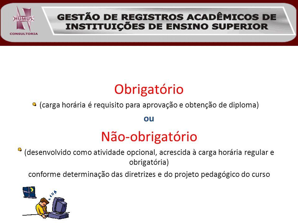 Obrigatório (carga horária é requisito para aprovação e obtenção de diploma) ou Não-obrigatório (desenvolvido como atividade opcional, acrescida à car