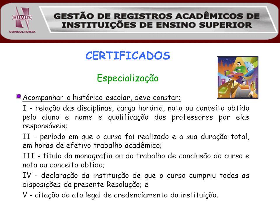 CERTIFICADOS Especialização Acompanhar o histórico escolar, deve constar: I - relação das disciplinas, carga horária, nota ou conceito obtido pelo alu