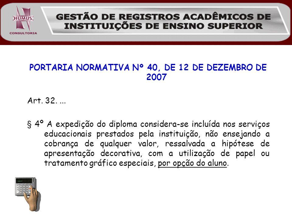 PORTARIA NORMATIVA Nº 40, DE 12 DE DEZEMBRO DE 2007 Art. 32.... § 4º A expedição do diploma considera-se incluída nos serviços educacionais prestados